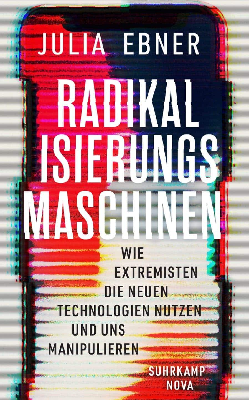"""Julia Ebner: """"Radikalisierungsmaschinen – Wie Extremisten die neuen Technologien nutzen und uns manipulieren"""""""