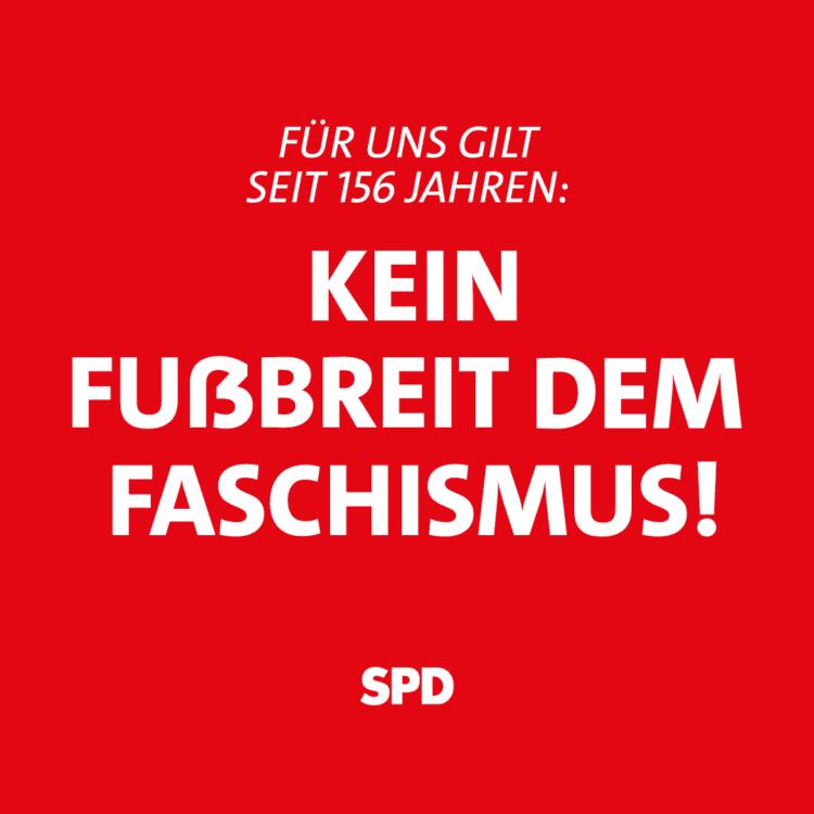 Für uns gilt seit 156 Jahren: Kein Fußbreit dem Faschismus. SPD