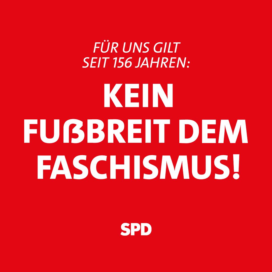 Für uns gilt seit 156 Jahren: Kein Fußbreit dem Faschismus! SPD