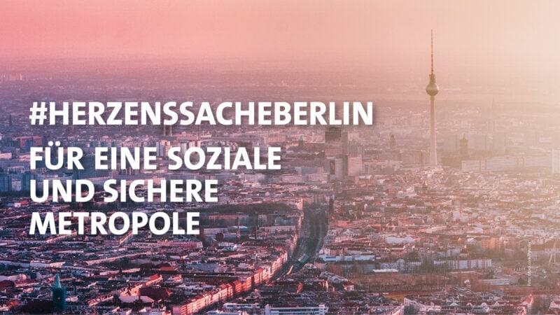 #HerzenssacheBerlin. Für eine soziale und sichere Metropole